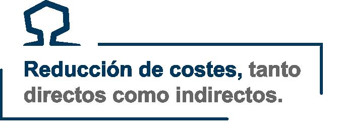 reducción de costes tanto directos como indirectos